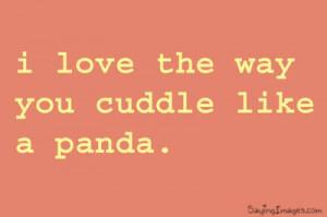 love the way you cuddle like a panda