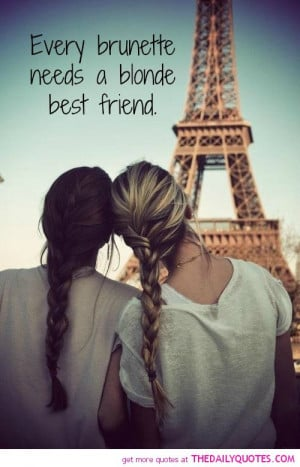 brunette-needs-blond-best-friend-friendship-life-quotes-sayings-pics ...