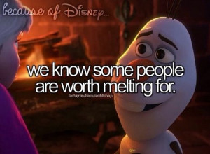 Olaf !! Some people are worth melting for