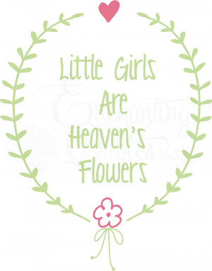 Baby Girl Quotes - Little Girls Are Heaven's Flowers