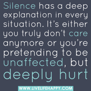 ... care anymore or you're pretending to be unaffected, but deeply hurt