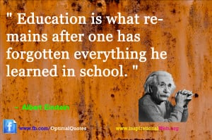 Education is what remains after one has forgotten everything he ...