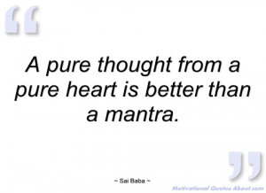 pure thought from a pure heart is better sai baba
