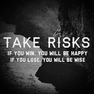 Take calculated Risks~