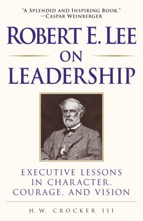 ... Lee on Leadership: Executive Lessons in Character, Courage, and Vision