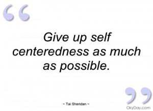 give up self centeredness as much as