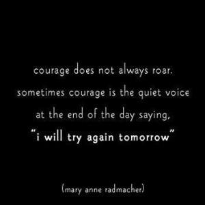 Quiet courage & determination.