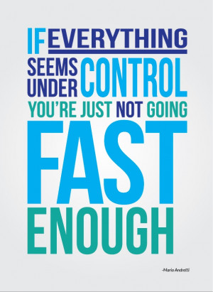... control you're just not going fast enough. Mario Andretti #quote