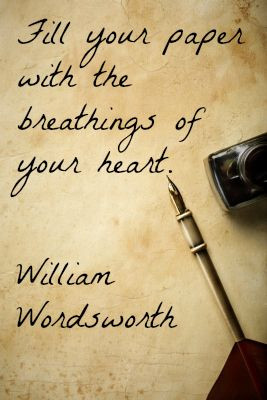 Fill your paper with the breathings of your heart. -Wordsworth ...