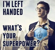 Left Handed ... What's your superpower? I'm not but my bff and mom ...