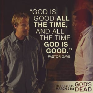 GOD IS GOOD ALL THE TIME, and ALL THE TIME GOD IS GOOD.