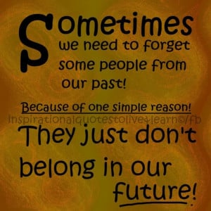 Leave the past in the past and don't bring it onto your future!