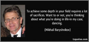 More Mikhail Baryshnikov Quotes