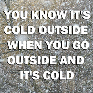 you-know-its-cold-outside