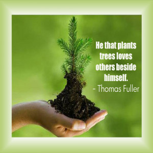 He That Plants Trees Loves Others Beside Himself Nature Quote