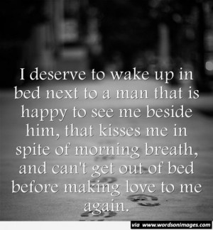 ... to wake up in bed next to a man that is happy to see me beside him