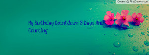 my birthday countdown... 3 days and counting... , Pictures