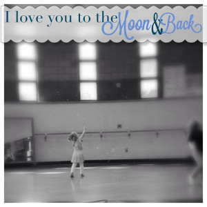 ... you to the moon and back. Tiny dancer, my daughter, children quotes