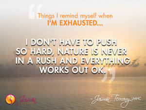 Things I remind myself when I'm exhausted…