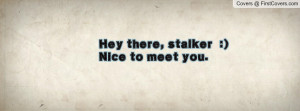 Related Pictures hey there stalker facebook quote cover