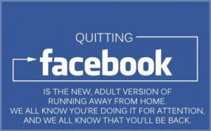 Quitting Facebook is the new adult version of running away from home ...