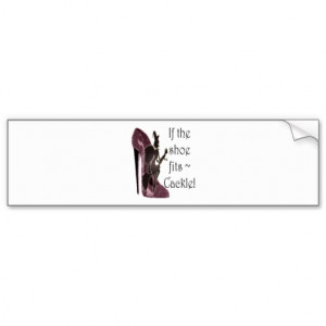 If the shoe fits ~ Cackle! Funny Sayings Gifts Bumper Sticker