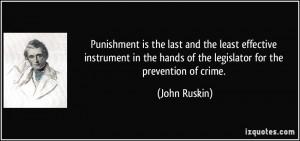 ... the hands of the legislator for the prevention of crime. - John Ruskin