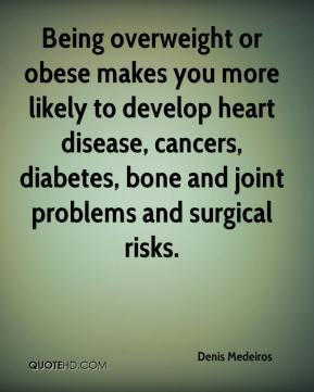 Denis Medeiros - Being overweight or obese makes you more likely to ...