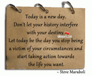 ... stop being a victim of your circumstances and start taking action