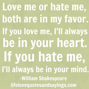 Love me or hate me, both are in my favor…If you love me, I'll ...