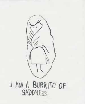 Am A Burrito of Sadness by Jillian Fleck