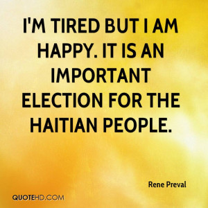 tired but I am happy. It is an important election for the Haitian ...