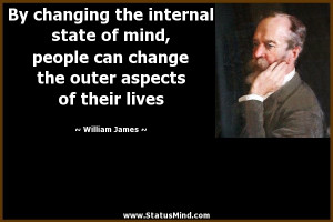 By changing the internal state of mind, people can change the outer ...