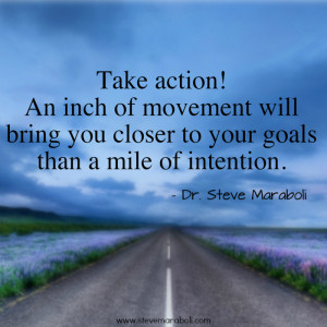 Take action! An inch of movement will bring you closer to your goals ...