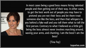 ... girl, being the boss almost never involves marching around, waving