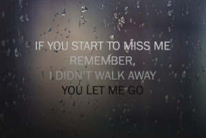 ... you will miss me so terribly that no matter how hard you look for me
