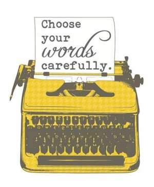 Choose your words carefully #quote #quotation #QOTD