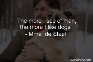 The more I see of man, the more I like dogs.