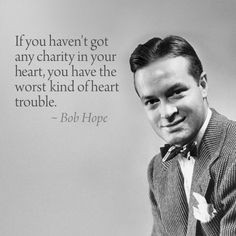 Bob Hope- If you haven't got any charity in your heart, you have the ...