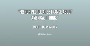 quote-Michel-Hazanavicius-french-people-are-strange-about-america-i ...