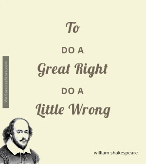 To do a great right do a little wrong.