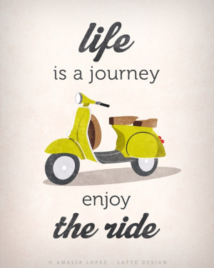 of Life is journey enjoy the ride. Live is a journey print. Quote ...