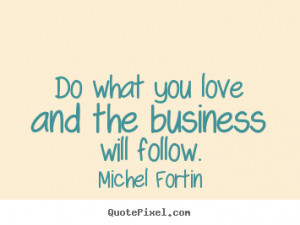Make personalized picture quotes about love - Do what you love and the ...