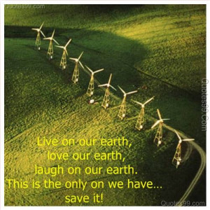 ... laugh on our Earth, This Is the only on we have save It! ~ Earth Quote