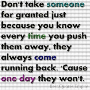Don't take someone for granted ....
