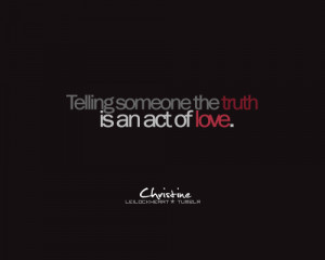 Telling someone the truth is an act of love.