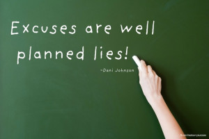 Excuses are well planned lies