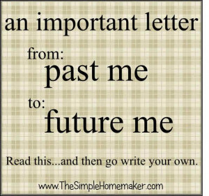 An Important Letter From Past Me to Future Me. Read it, and then write ...