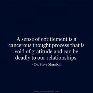 sense of entitlement is a cancerous thought process that is void of ...
