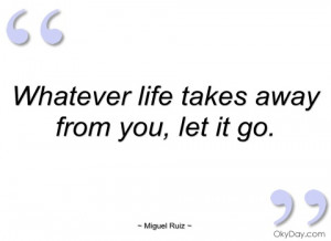whatever life takes away from you miguel ruiz